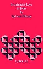 Imaginative love in John by S. Van Tilborg