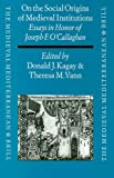 O'Callaghan, Joseph F.: On the Social Origins of Medieval Institutions: Essays in Honor of Joseph F. O'Callaghan