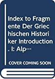 P. Bonnechhre: Index to Fragmente Der Griechischen Historiker, Volume I: Introduction. Alphabetical List of Authors Conserving Testimonia and Fragments