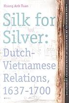 Silk for Silver : Dutch-Vietnamese…