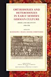 Head: Orthodoxies and Heterodoxies in Early Modern German Culture (Studies in Central European Histories)