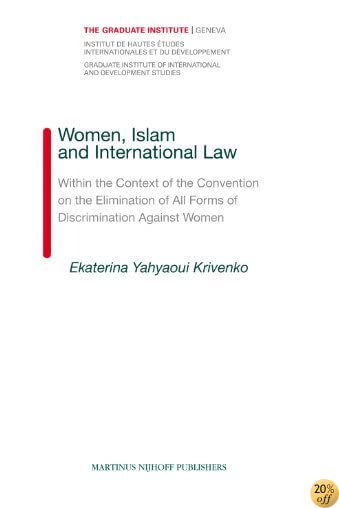 Women, Islam and International Law: Within the Context of the Convention on the Elimination of All Forms of Discrimination Against Women (Graduate Institute of International Studies, Geneva)