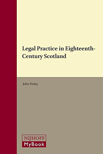 legal-practice-in-eighteenth-century-scotland-legal-history-library-studies-in-the-history-of-private-la
