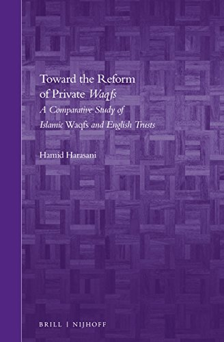 toward-the-reform-of-private-waqfs-a-comparative-study-of-islamic-waqfs-and-english-trusts-brills-arab-and-islamic-laws