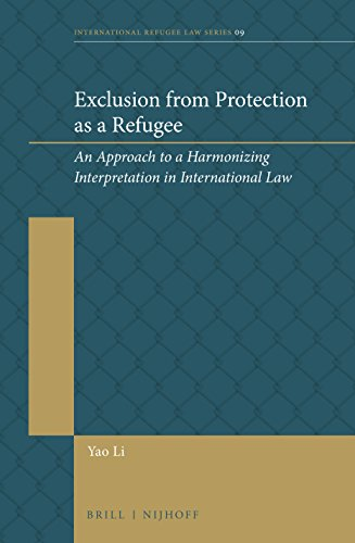 exclusion-from-protection-as-a-refugee-an-approach-to-a-harmonizing-interpretation-in-international-law-international-refugee-law
