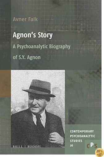 AgnonÂ's Story: A Psychoanalytic Biography of S. Y. Agnon (Contemporary Psychoanalytic Studies)