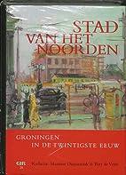 Stad van het Noorden : Groningen in de…