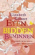 Eten, bidden, beminnen by Elizabeth Gilbert