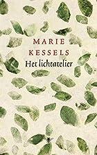 Het lichtatelier roman by Marie Kessels