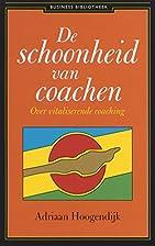 De schoonheid van coachen by A. Hoogendijk