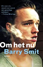 Om het nu roman by Barry Smit