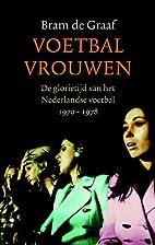 Voetbalvrouwen de glorietijd van het…