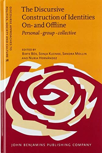 the-discursive-construction-of-identities-on-and-offline-personal-group-and-collective-discourse-approaches-to-politics-society-and-culture