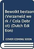 Debrot, Cola: Bewolkt bestaan (Verzameld werk / Cola Debrot) (Dutch Edition)