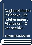 Debrot, Cola: Dagboekbladen uit Geneve ; Kanttekeningen ; Aforismen ; Over beeldende kunst ; Over dans (Verzameld werk / Cola Debrot) (Dutch Edition)