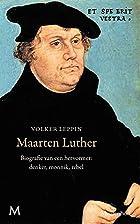Maarten Luther: Biografie van een hervormer:…
