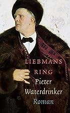 Liebmans ring: Roman by Pieter Waterdrinker