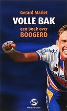 Volle Bak Een boek over Boogerd by Gerard…