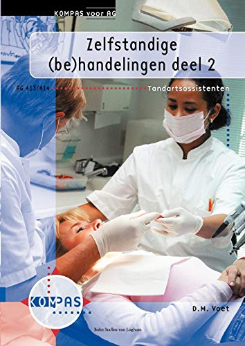 zelfstandige-behandelingendeel-2-deelkwalificatie-ag-413-414-tandartsassistenten-dutch-edition