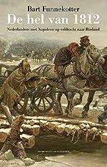 De hel van 1812. Nederlanders met Napoleon op veldtocht naar Rusland - Bart FUNNEKOTTER