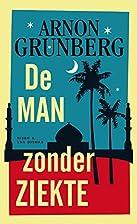De man zonder ziekte by Arnon Grunberg