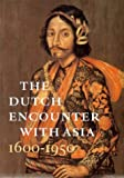 Blusse, Leonard: The Dutch Encounter With Asia, 1600-1950
