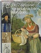 De Zeeuwse streekdrachten 1800-2000 by J. C.…