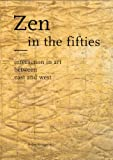 Westgeest, Helen: Zen in the Fifties: Interaction in Art Between East and West