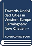 Winter, M. De: Towards Undivided Cities in Western Europe, Birmingham: New Challenges for Urban Policy