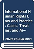 Martin, Francisco: International Human Rights & Practice Cases, Treaties and Materials - - Casebook - Documentary Supplement