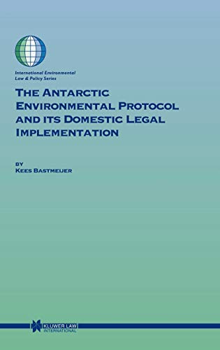 the-antarctic-environmental-protocol-and-its-domestic-legal-implementation-international-environmental-law-and-policy