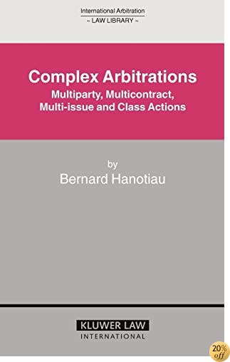 Complex Arbitrations: Multiparty, Multicontract, Multi-Issue and Class Actions (International Arbitration Law Library Series Set)