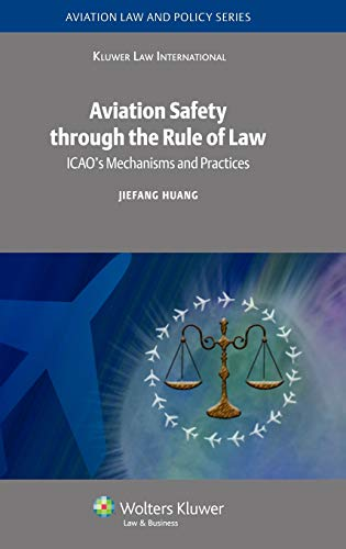 aviation-safety-through-the-rule-of-law-icaos-mechanisms-and-practices-aviation-law-and-policy-series