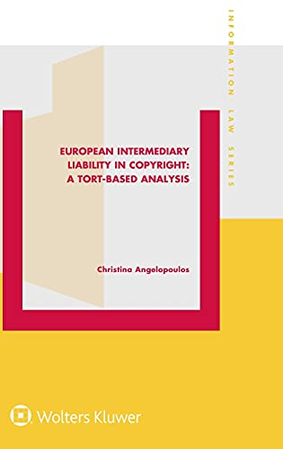 european-intermediary-liability-in-copyright-a-tort-based-analysis-information-law-series-set