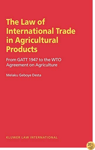 TLaw of International Trade in Agricultural Products, From Gatt 1947 To the Wto Agreement on Agriculture