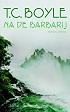 Na de barbarij by T. Coraghessan Boyle