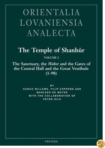 The Temple of Shanhur Volume I The Sanctuary, the Wabet, and the Gates of the Central Hall and the Great Vestibule (1-98) (Orientalia Lovaniensia Analecta)