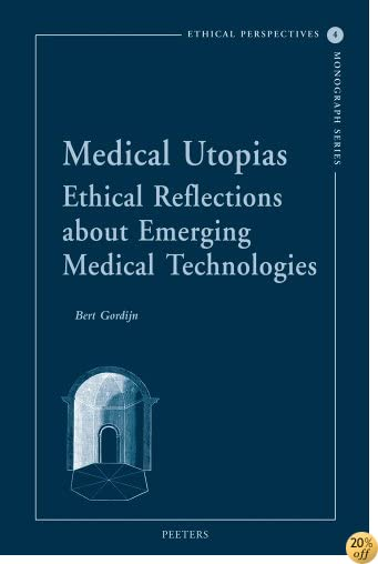 TMedical Utopias: Ethical Reflections About Emerging Medical Technologies (Ethical Perspectives Monograph Series)