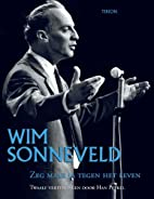 Wim Sonneveld : zeg maar ja tegen het leven…