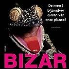 BIZAR : de meest bijzondere dieren van onze…