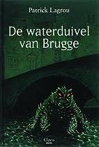 De waterduivel van Brugge by Patrick Lagrou