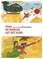 Haal de oorlog uit het kind by Miriam Samson