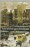 Mak, Geert: Een Kleine Geschiedenis Van Amsterdam