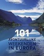 101 avontuurlijke weekenden in Europa / druk…