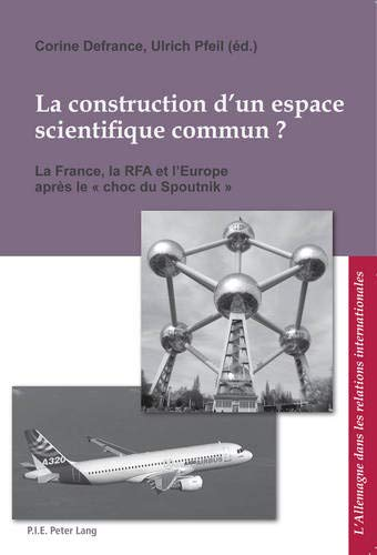 la-construction-dun-espace-scientique-commun-la-france-la-rfa-et-leurope-aprs-le-choc-du-spoutnik-lallemagne-dans-les-relations-internationalen-beziehungen-french-edition