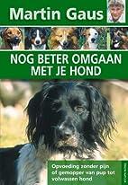 Nog beter omgaan met je hond by Martin Gaus