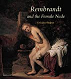 Rembrandt and the female nude by Eric Jan…