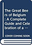 Jackson, Michael: The Great Beers of Belgium: A Complete Guide and Celebration of a Unique Culture