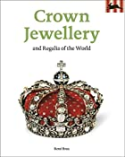 Crown Jewellery and Regalia of the World…
