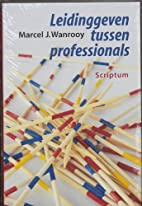 Leidinggeven tussen professionals by Marcel…